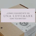 ¿Cómo convertirte en una LoveMark con tus envíos?